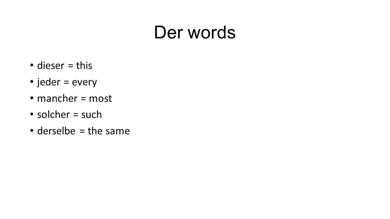 Der words dieser = this jeder = every mancher = most solcher = such