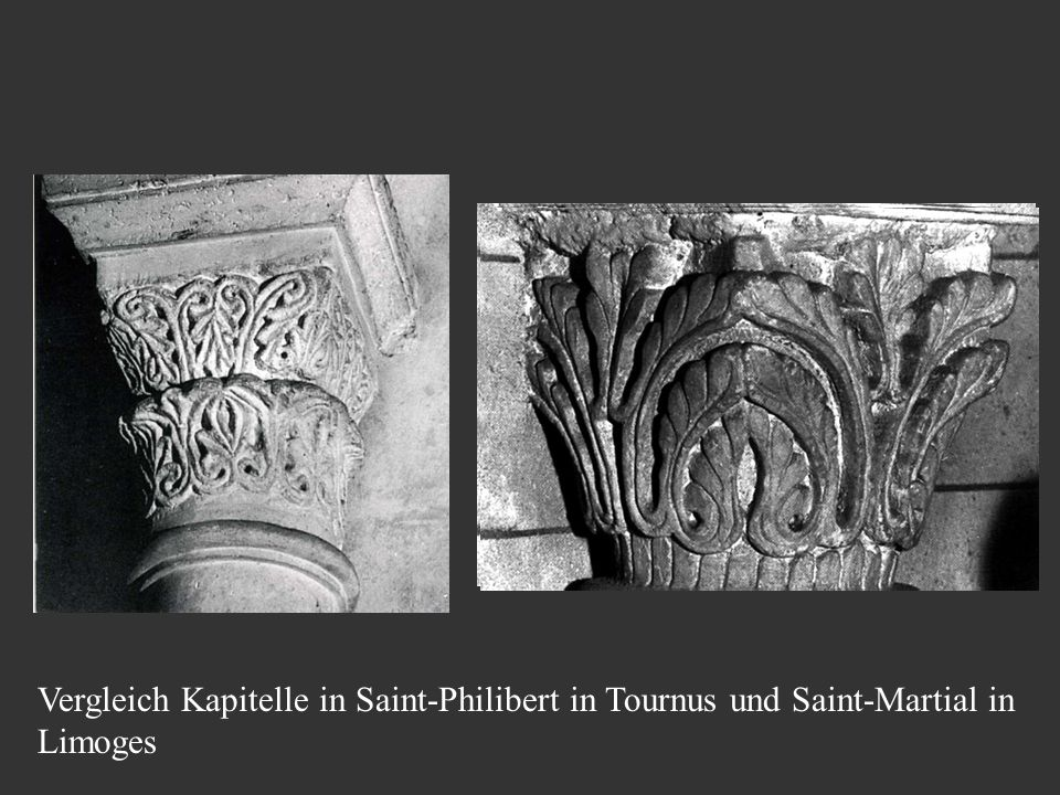 Vergleich Kapitelle in Saint-Philibert in Tournus und Saint-Martial in Limoges