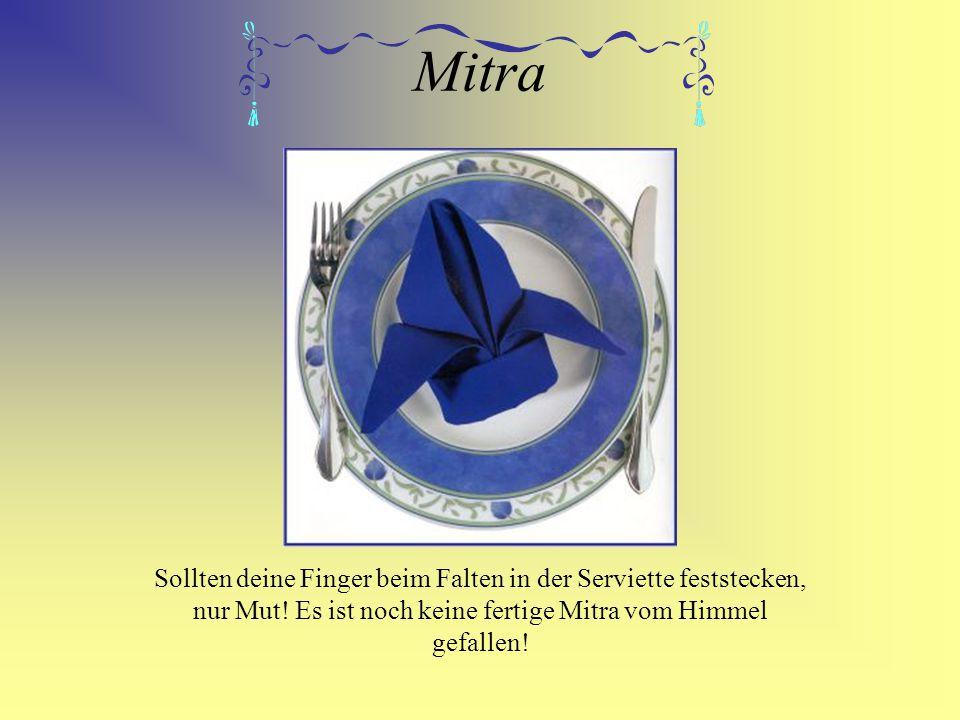 Mitra Sollten deine Finger beim Falten in der Serviette feststecken, nur Mut.