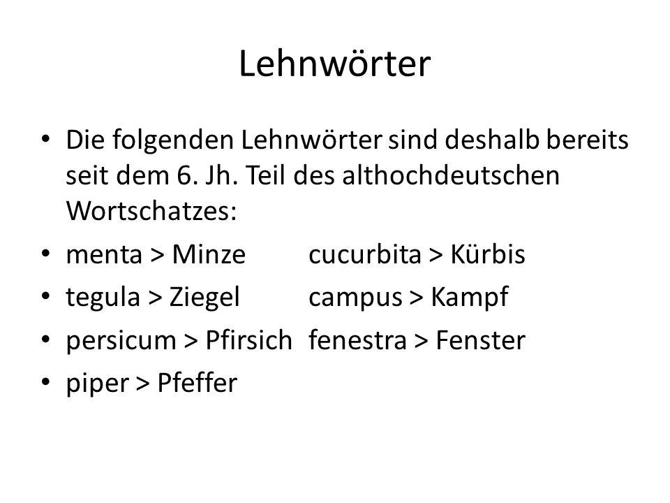 Lehnwörter Die folgenden Lehnwörter sind deshalb bereits seit dem 6. Jh. Teil des althochdeutschen Wortschatzes: