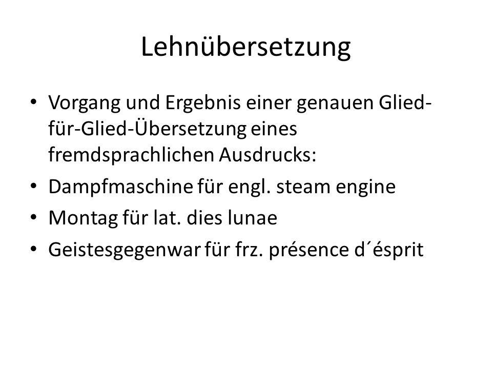 Lehnübersetzung Vorgang und Ergebnis einer genauen Glied-für-Glied-Übersetzung eines fremdsprachlichen Ausdrucks: