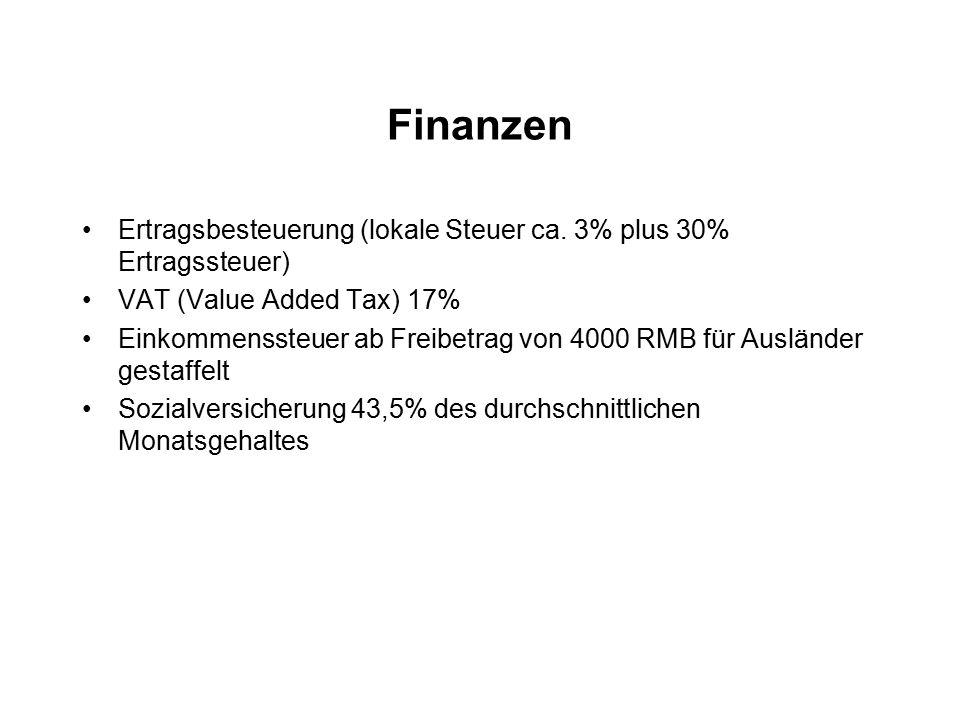 Finanzen Ertragsbesteuerung (lokale Steuer ca. 3% plus 30% Ertragssteuer) VAT (Value Added Tax) 17%