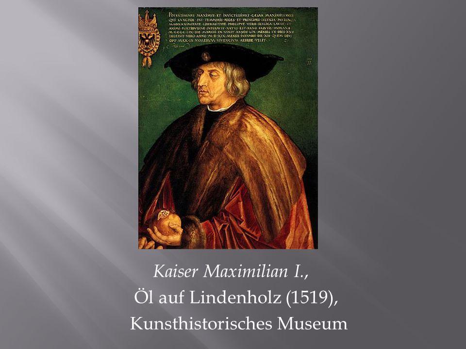 Kaiser Maximilian I., Öl auf Lindenholz (1519), Kunsthistorisches Museum