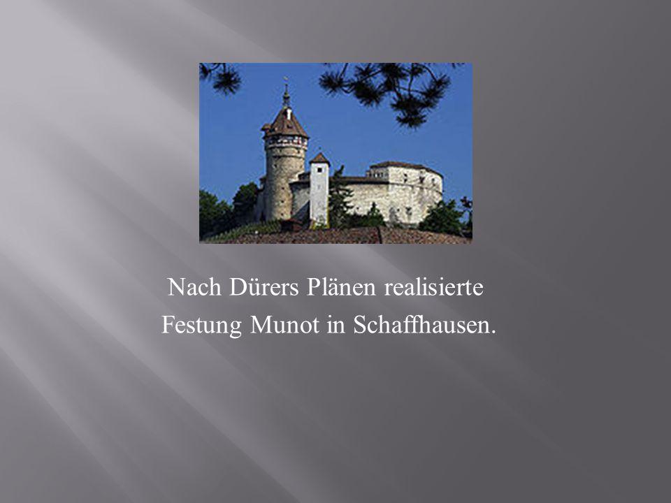 Nach Dürers Plänen realisierte