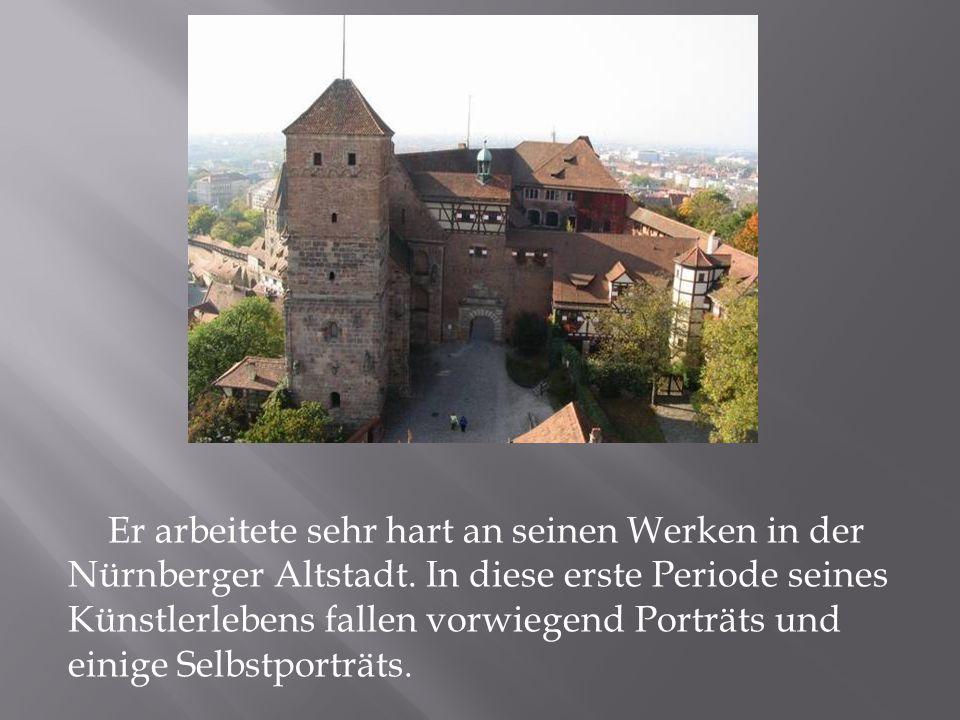 Er arbeitete sehr hart an seinen Werken in der Nürnberger Altstadt