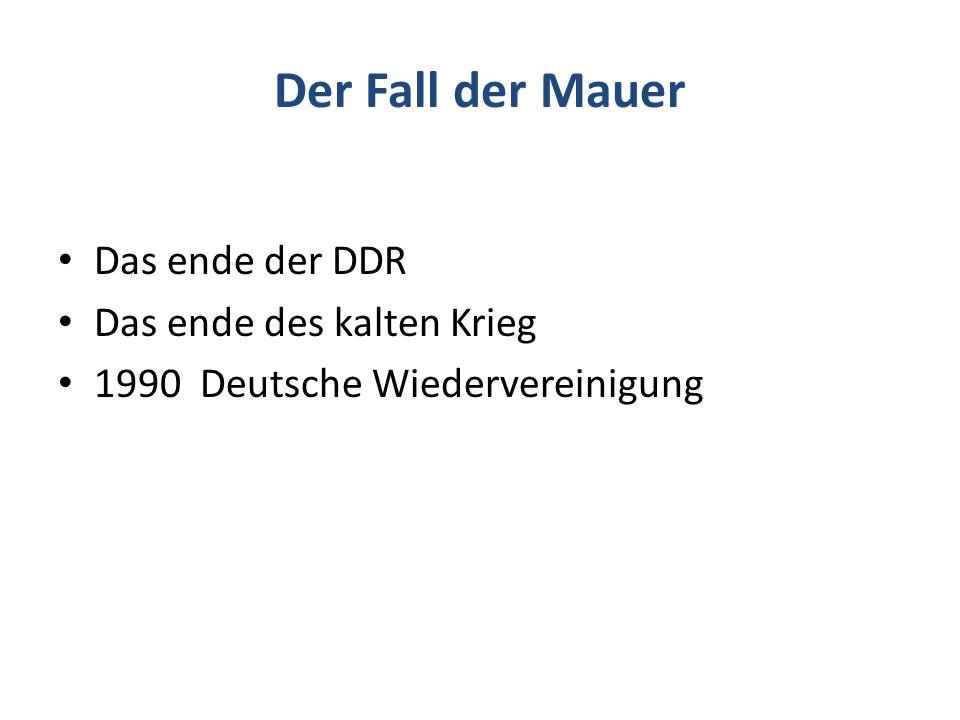 Der Fall der Mauer Das ende der DDR Das ende des kalten Krieg