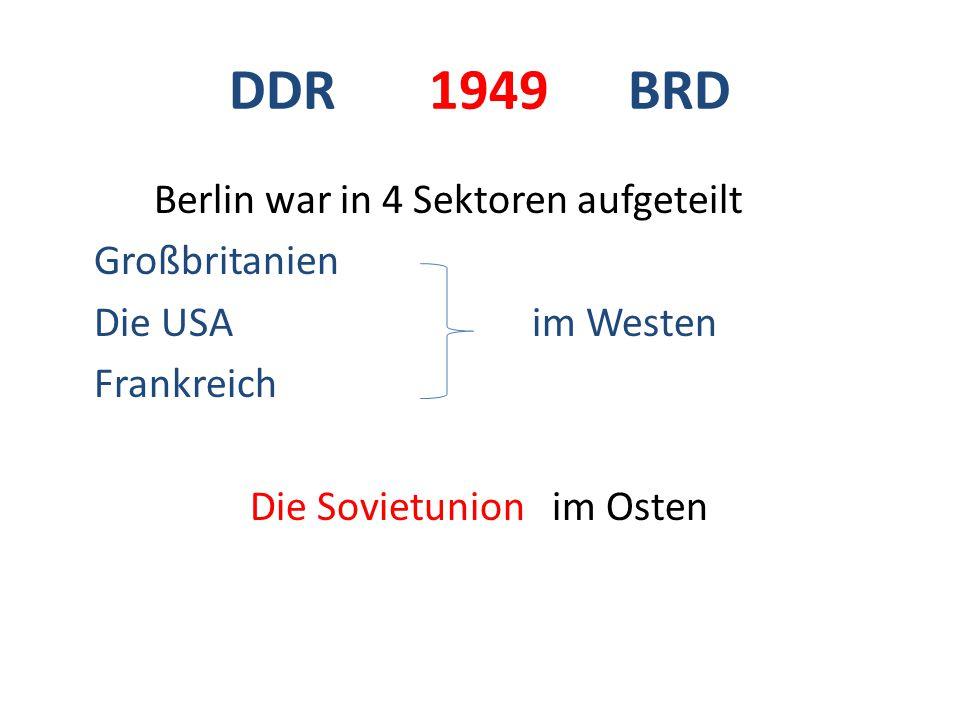 DDR 1949 BRD Berlin war in 4 Sektoren aufgeteilt Großbritanien Die USA im Westen Frankreich Die Sovietunion im Osten