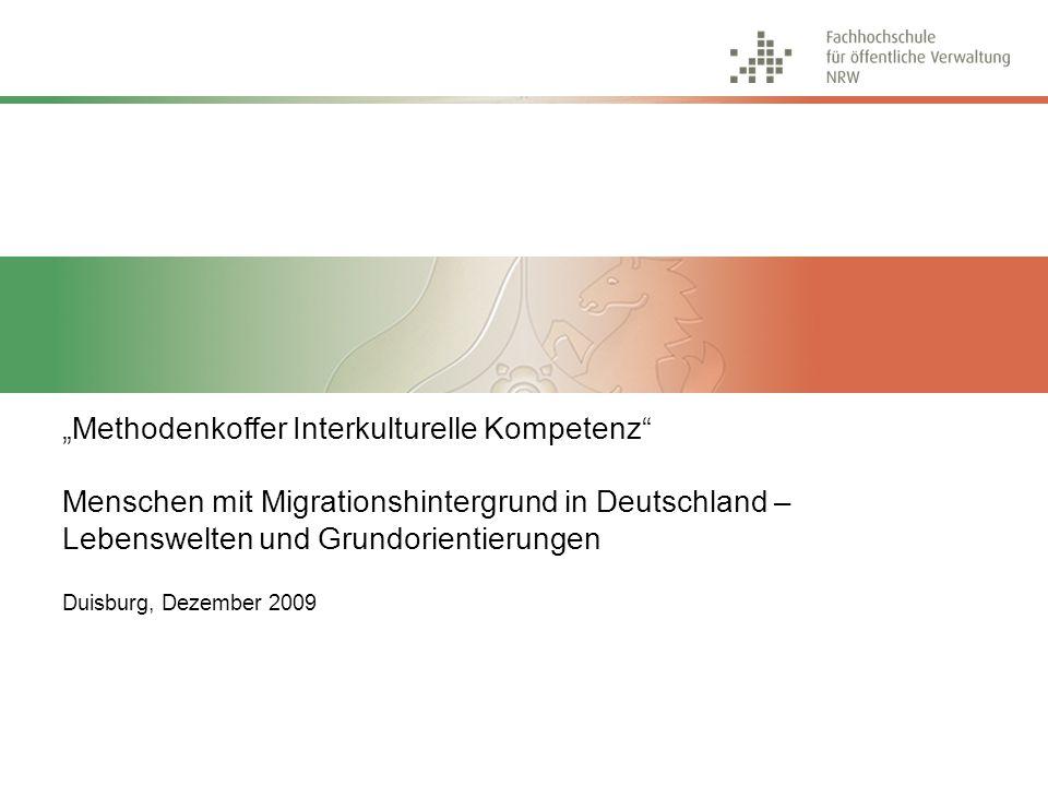"""""""Methodenkoffer Interkulturelle Kompetenz Menschen mit Migrationshintergrund in Deutschland – Lebenswelten und Grundorientierungen Duisburg, Dezember 2009"""