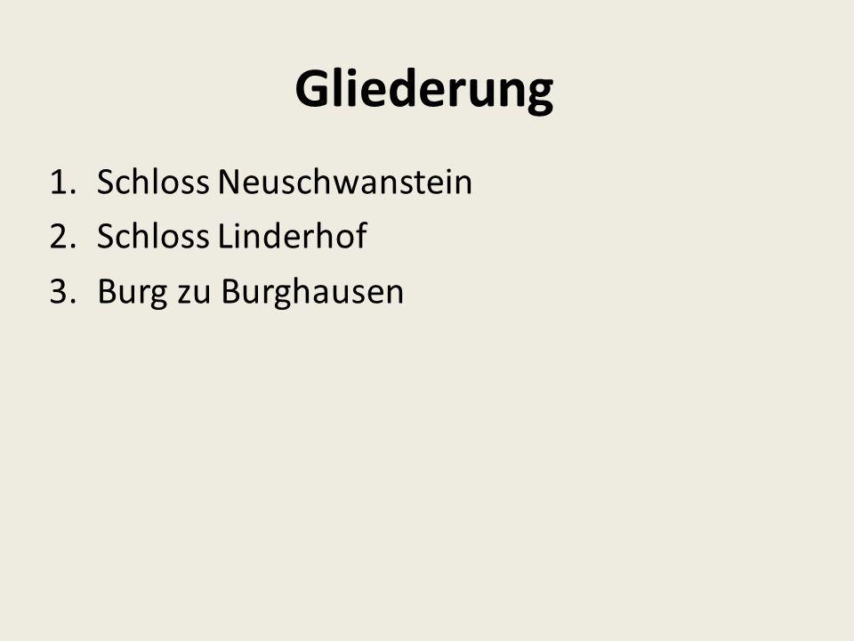 Gliederung Schloss Neuschwanstein Schloss Linderhof Burg zu Burghausen