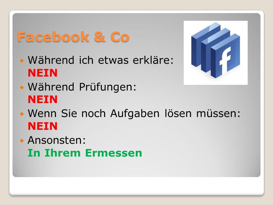Facebook & Co Während ich etwas erkläre: NEIN Während Prüfungen: NEIN