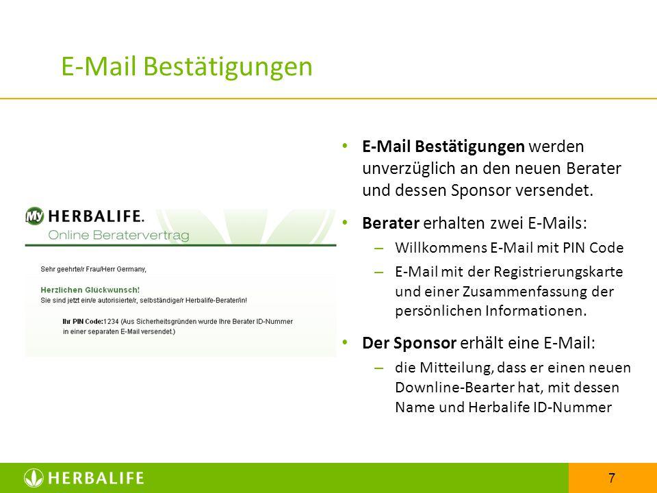 E-Mail Bestätigungen E-Mail Bestätigungen werden unverzüglich an den neuen Berater und dessen Sponsor versendet.