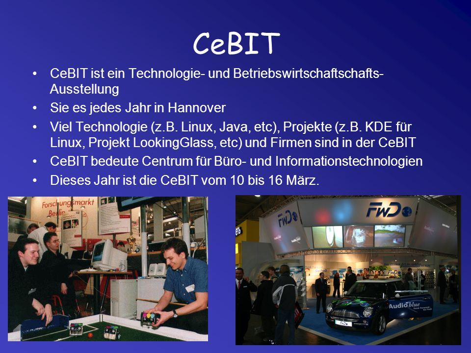 CeBIT CeBIT ist ein Technologie- und Betriebswirtschaftschafts-Ausstellung. Sie es jedes Jahr in Hannover.