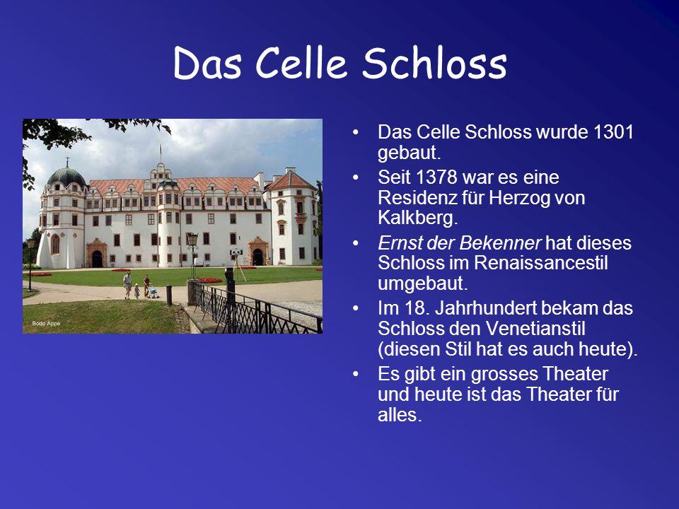 Das Celle Schloss Das Celle Schloss wurde 1301 gebaut.