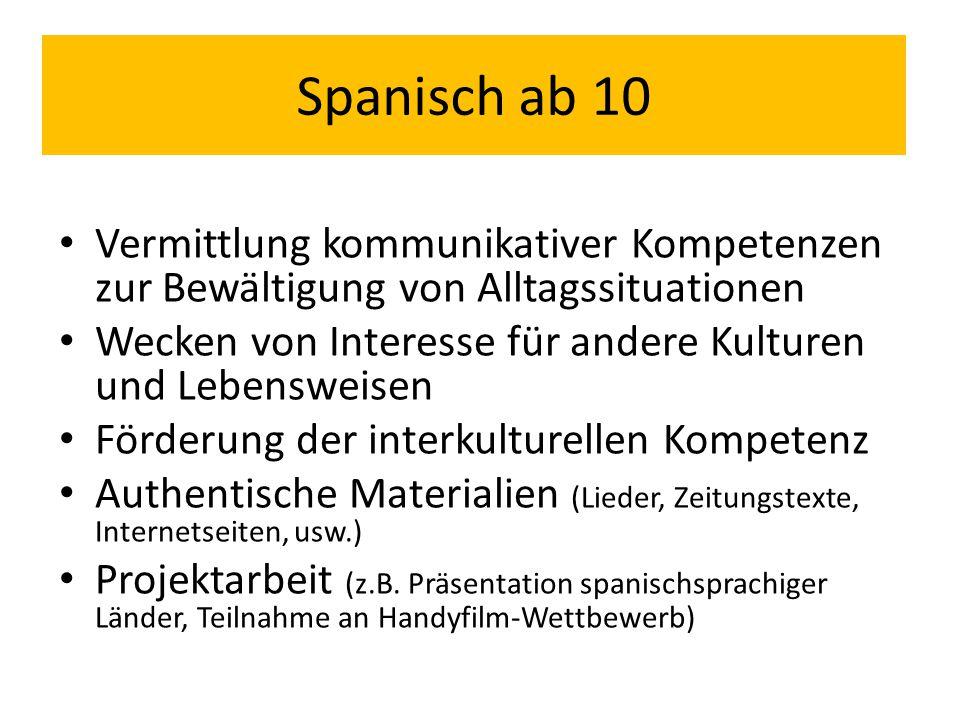 Spanisch ab 10 Vermittlung kommunikativer Kompetenzen zur Bewältigung von Alltagssituationen.