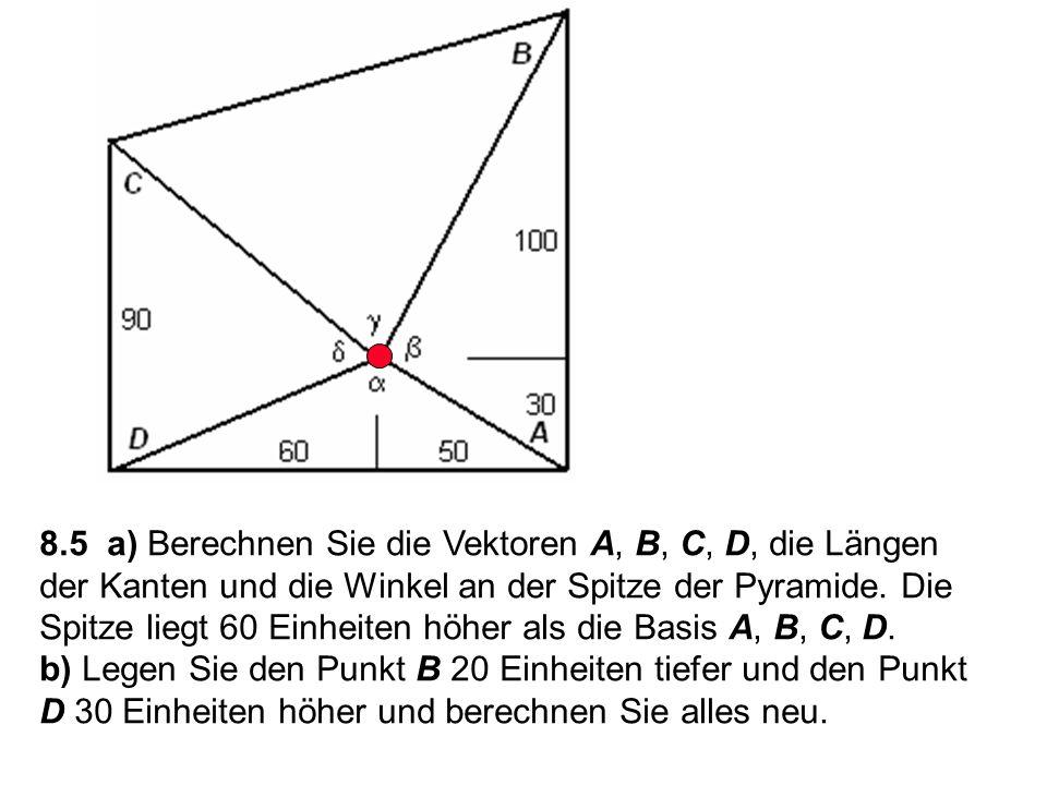 8.5 a) Berechnen Sie die Vektoren A, B, C, D, die Längen der Kanten und die Winkel an der Spitze der Pyramide. Die Spitze liegt 60 Einheiten höher als die Basis A, B, C, D.