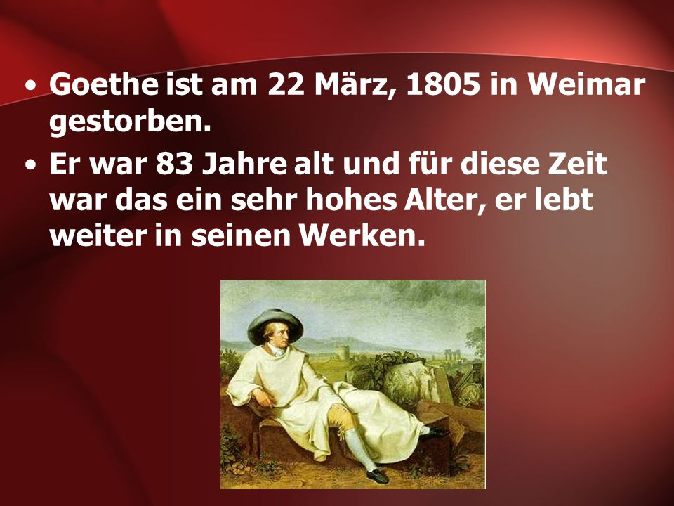 Goethe ist am 22 März, 1805 in Weimar gestorben.