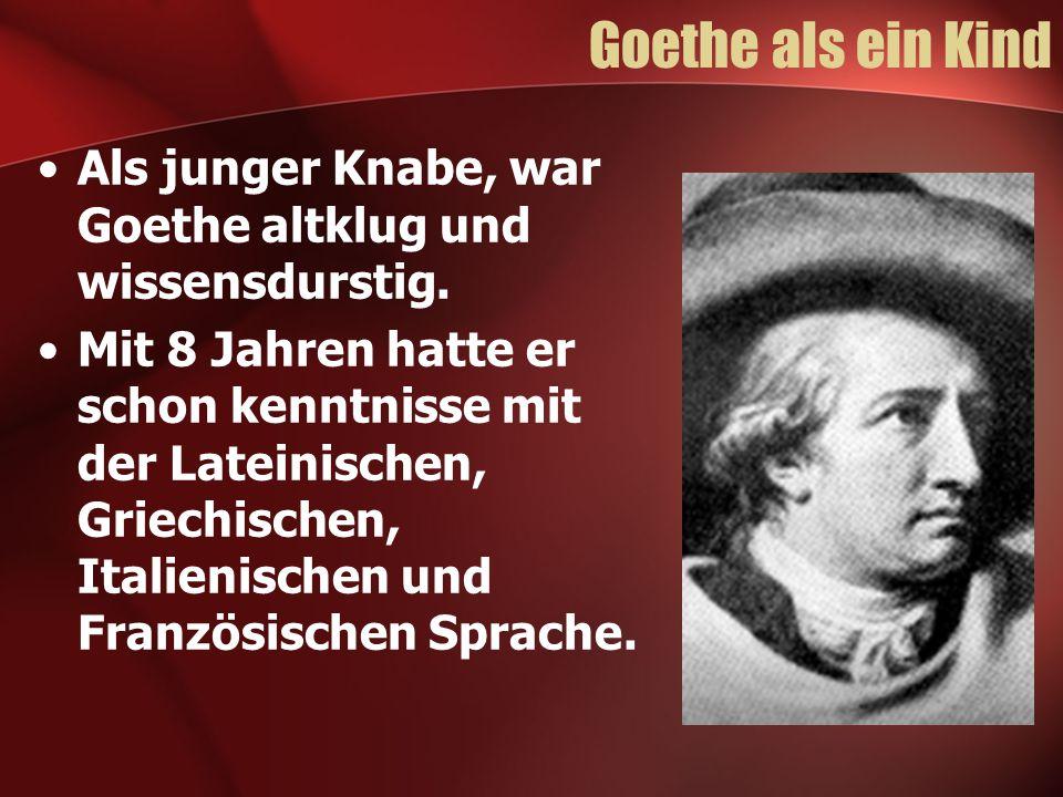 Goethe als ein Kind Als junger Knabe, war Goethe altklug und wissensdurstig.