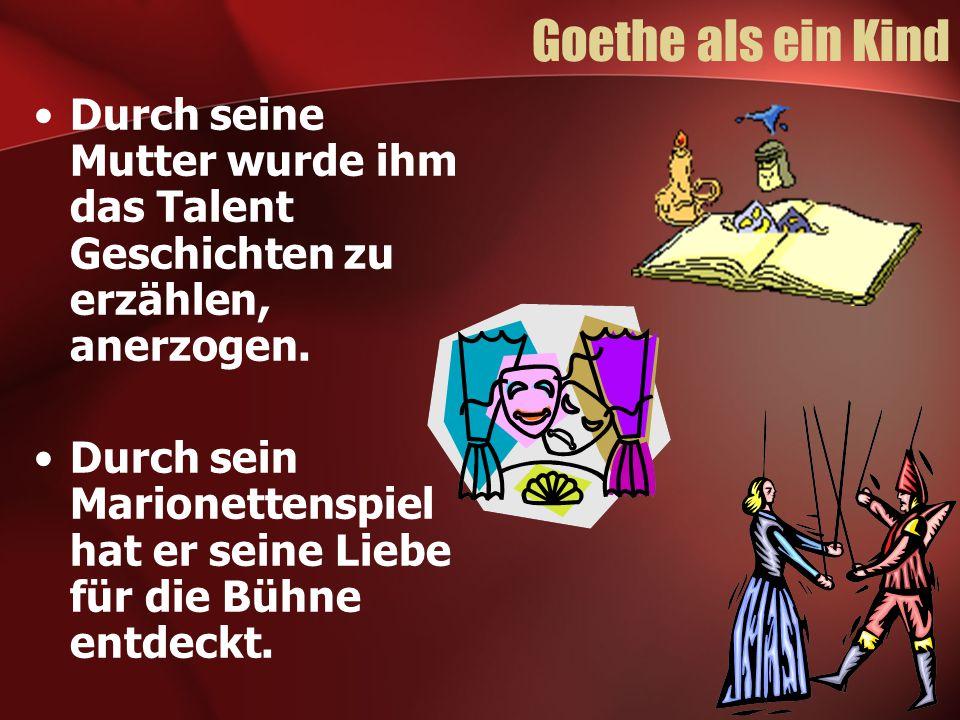 Goethe als ein Kind Durch seine Mutter wurde ihm das Talent Geschichten zu erzählen, anerzogen.