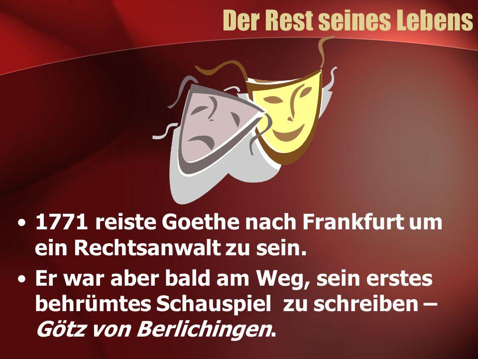 Der Rest seines Lebens 1771 reiste Goethe nach Frankfurt um ein Rechtsanwalt zu sein.
