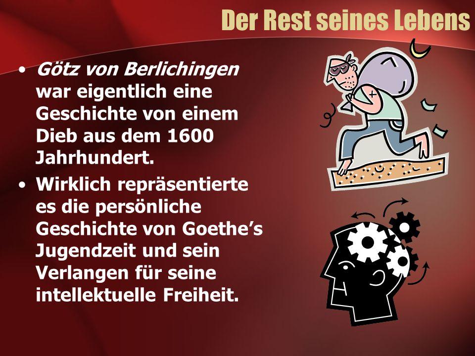 Der Rest seines Lebens Götz von Berlichingen war eigentlich eine Geschichte von einem Dieb aus dem 1600 Jahrhundert.