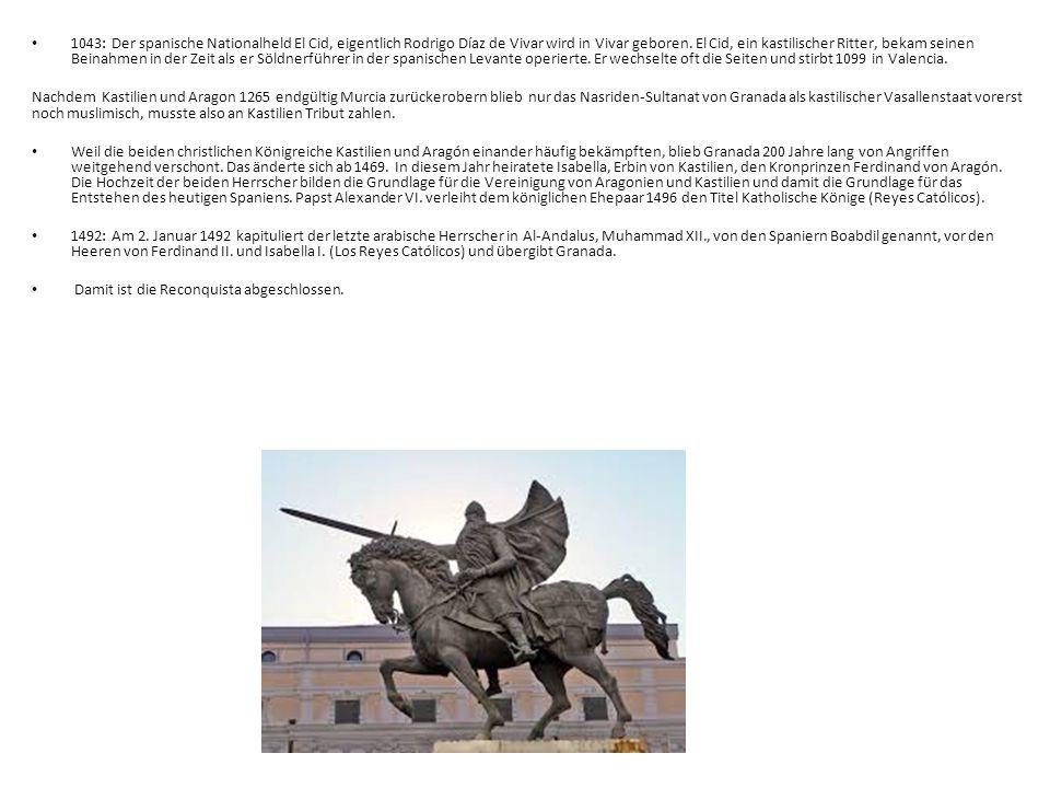 1043: Der spanische Nationalheld El Cid, eigentlich Rodrigo Díaz de Vivar wird in Vivar geboren. El Cid, ein kastilischer Ritter, bekam seinen Beinahmen in der Zeit als er Söldnerführer in der spanischen Levante operierte. Er wechselte oft die Seiten und stirbt 1099 in Valencia.
