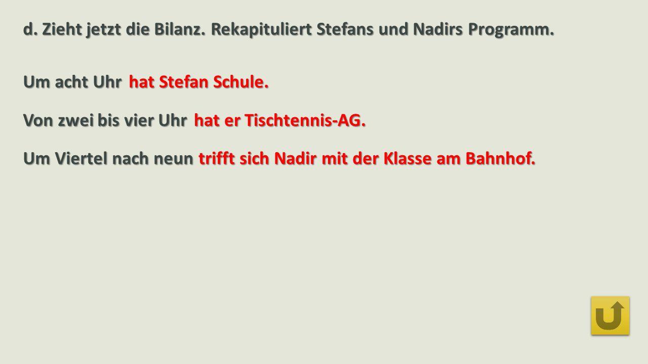 d. Zieht jetzt die Bilanz. Rekapituliert Stefans und Nadirs Programm.