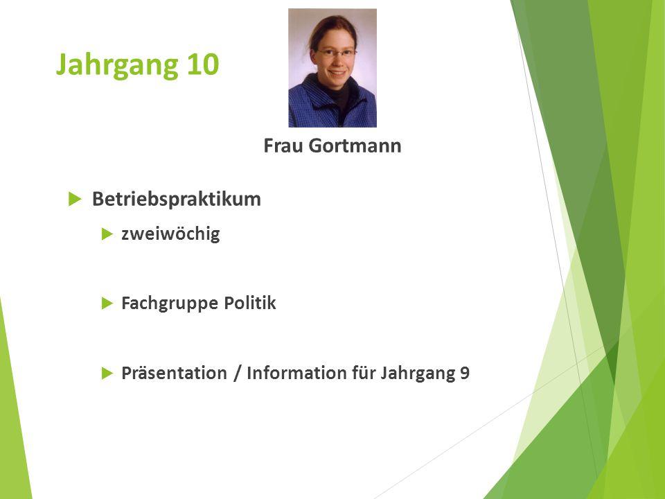 Jahrgang 10 Frau Gortmann Betriebspraktikum zweiwöchig