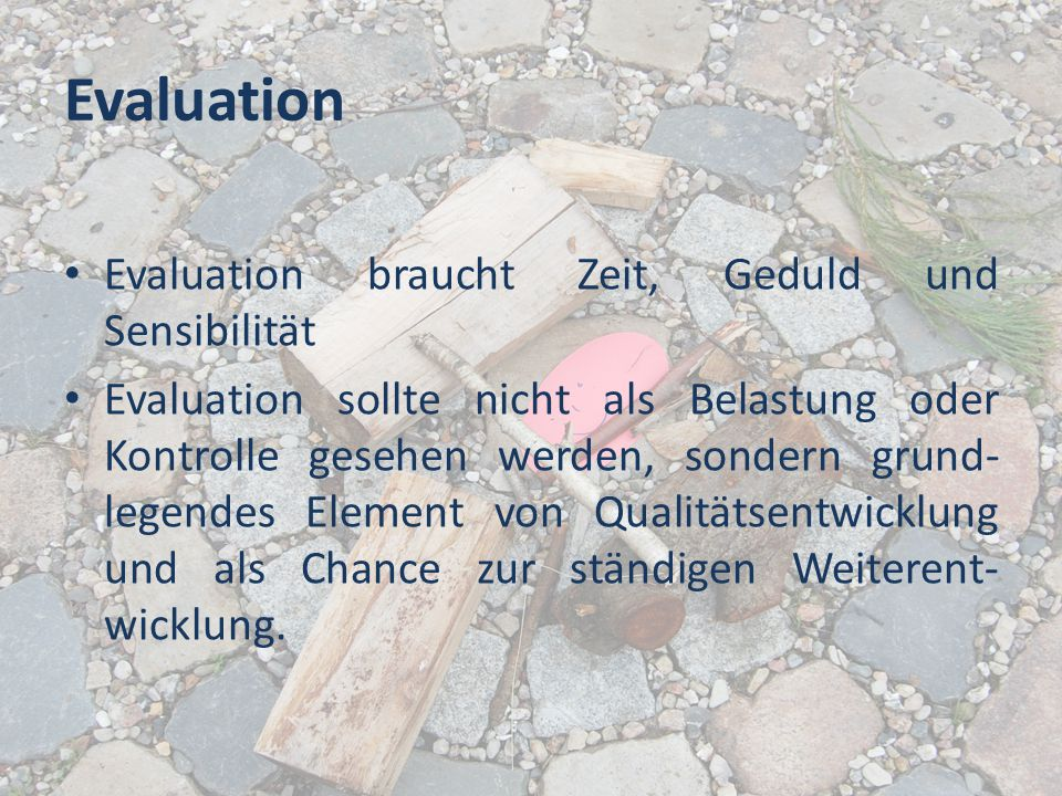 Evaluation Evaluation braucht Zeit, Geduld und Sensibilität