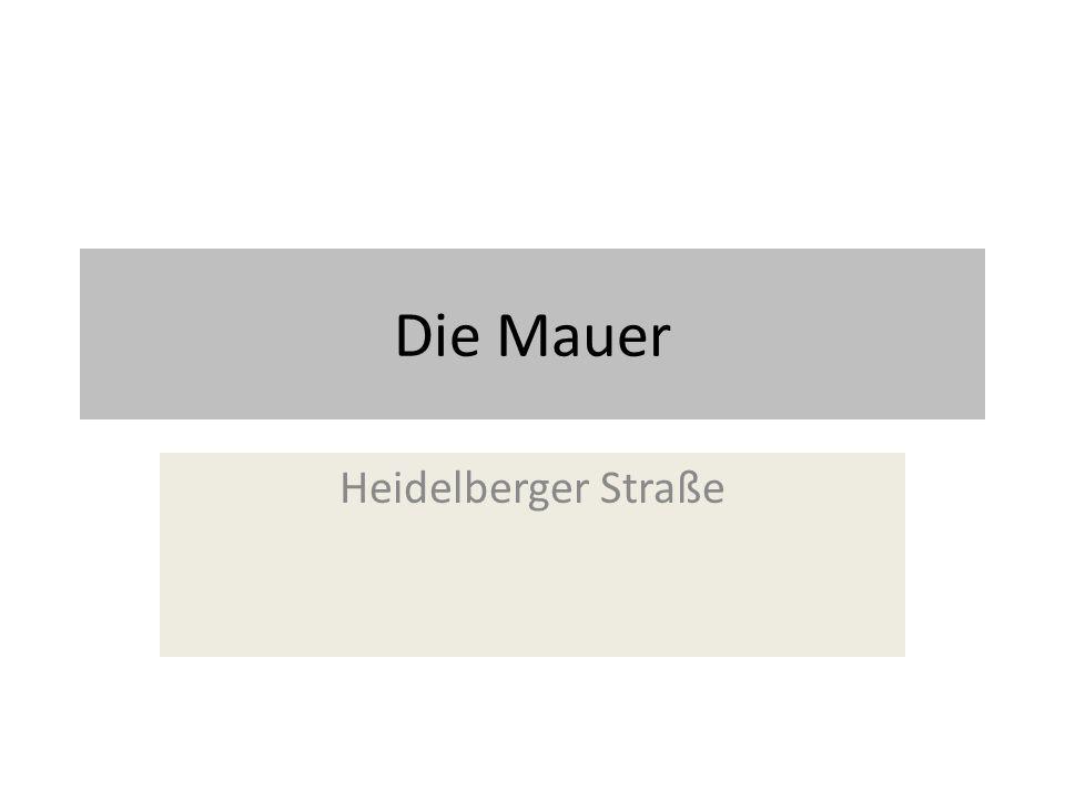 Die Mauer Heidelberger Straße