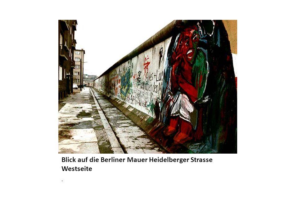 Blick auf die Berliner Mauer Heidelberger Strasse Westseite