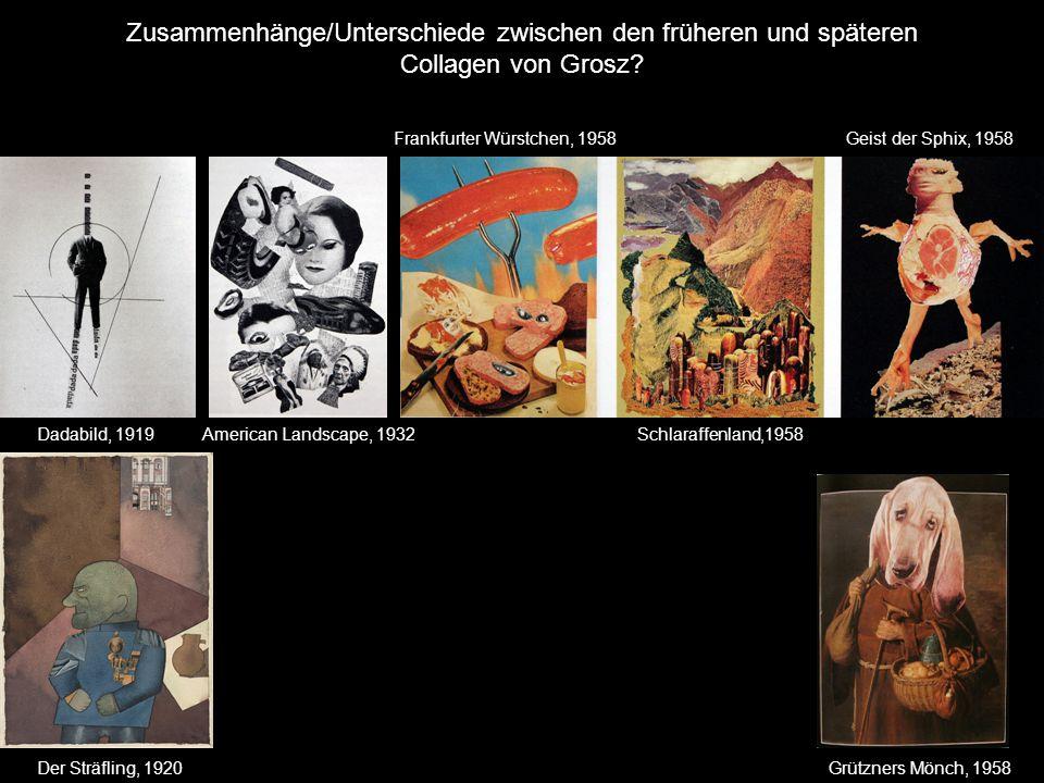 Zusammenhänge/Unterschiede zwischen den früheren und späteren Collagen von Grosz