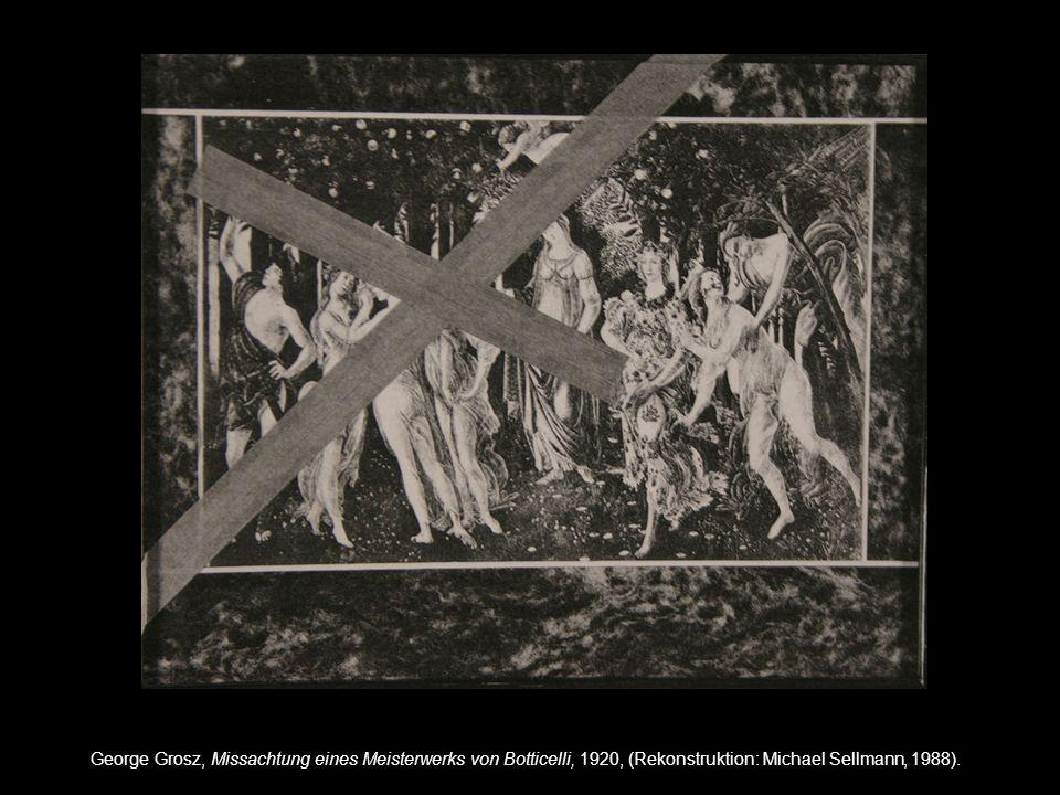 George Grosz, Missachtung eines Meisterwerks von Botticelli, 1920, (Rekonstruktion: Michael Sellmann, 1988).
