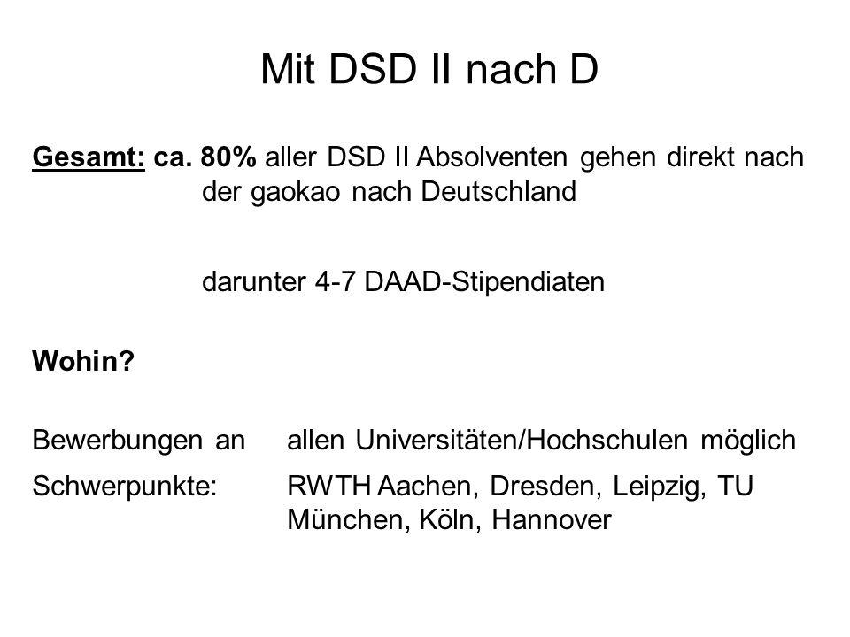 Mit DSD II nach D Gesamt: ca. 80% aller DSD II Absolventen gehen direkt nach. der gaokao nach Deutschland.