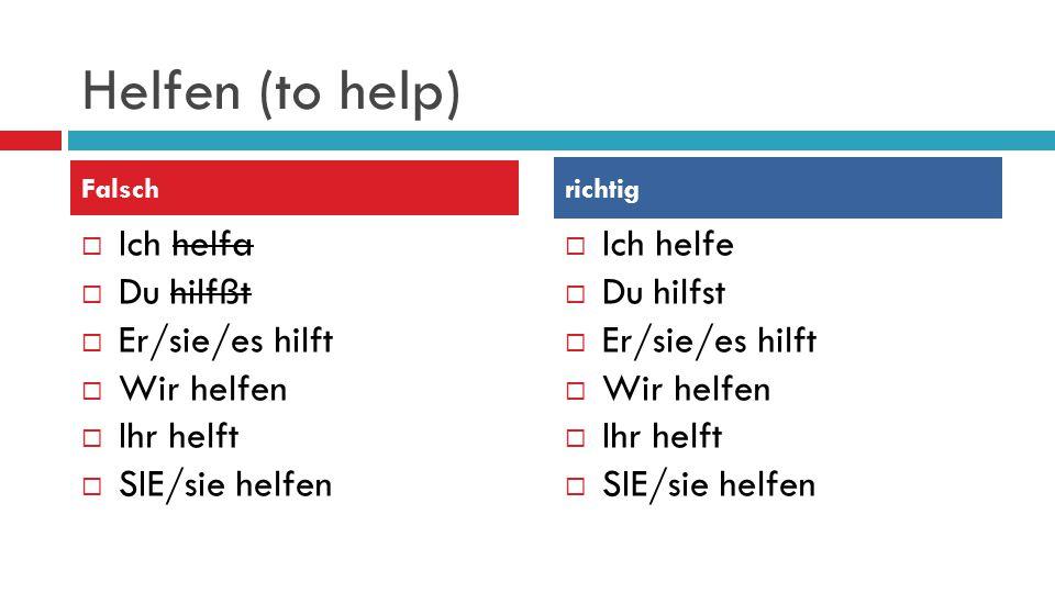 Helfen (to help) Ich helfa Du hilfßt Er/sie/es hilft Wir helfen