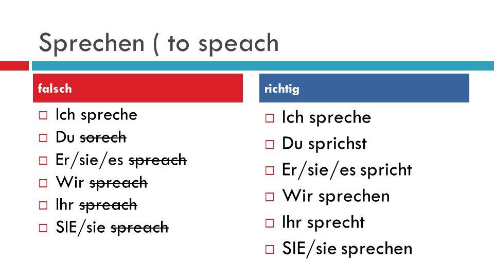 Sprechen ( to speach Ich spreche Du sprichst Er/sie/es spricht