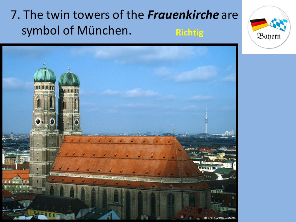7. The twin towers of the Frauenkirche are a symbol of München.
