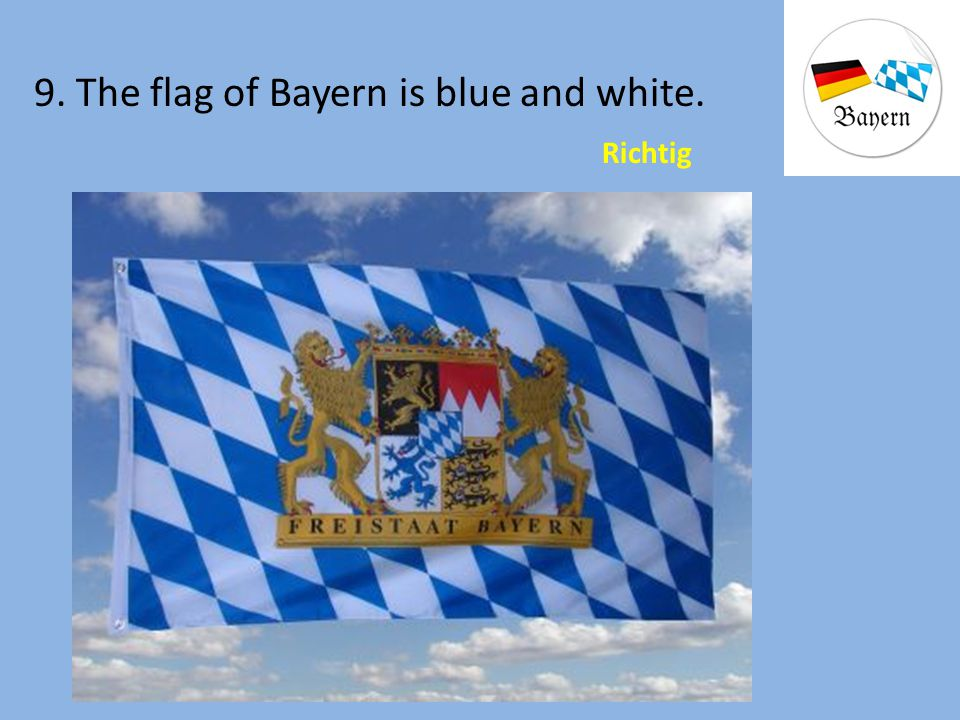 9. The flag of Bayern is blue and white.