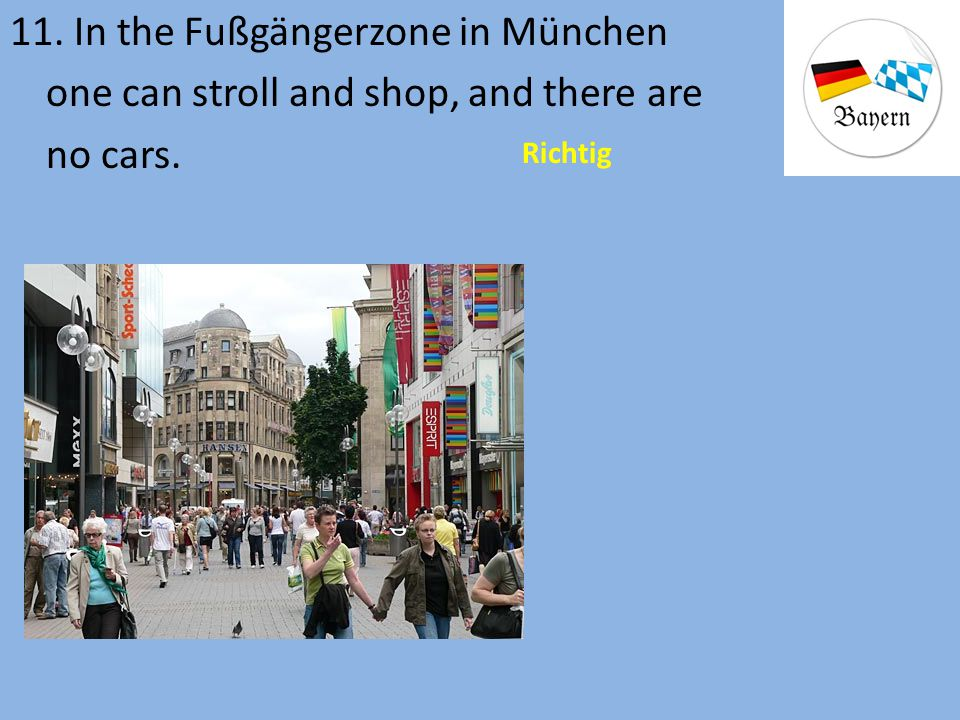 11. In the Fußgängerzone in München one can stroll and shop, and there are no cars.