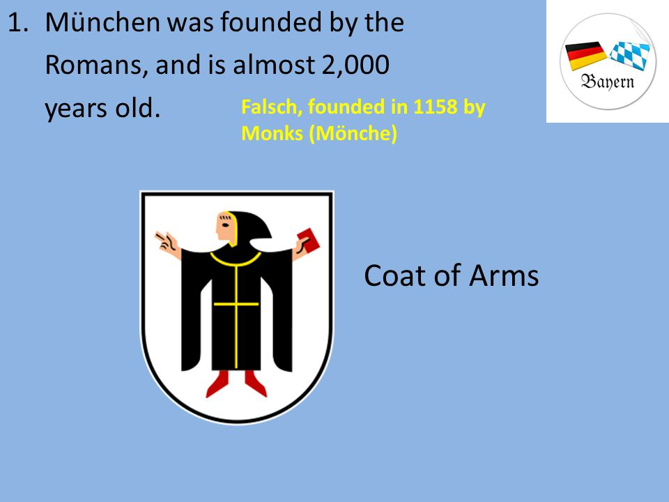 Coat of Arms München was founded by the Romans, and is almost 2,000