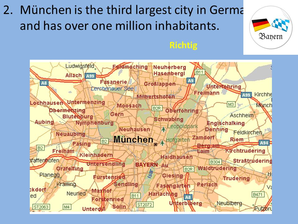 2. München is the third largest city in Germany, and has over one million inhabitants.