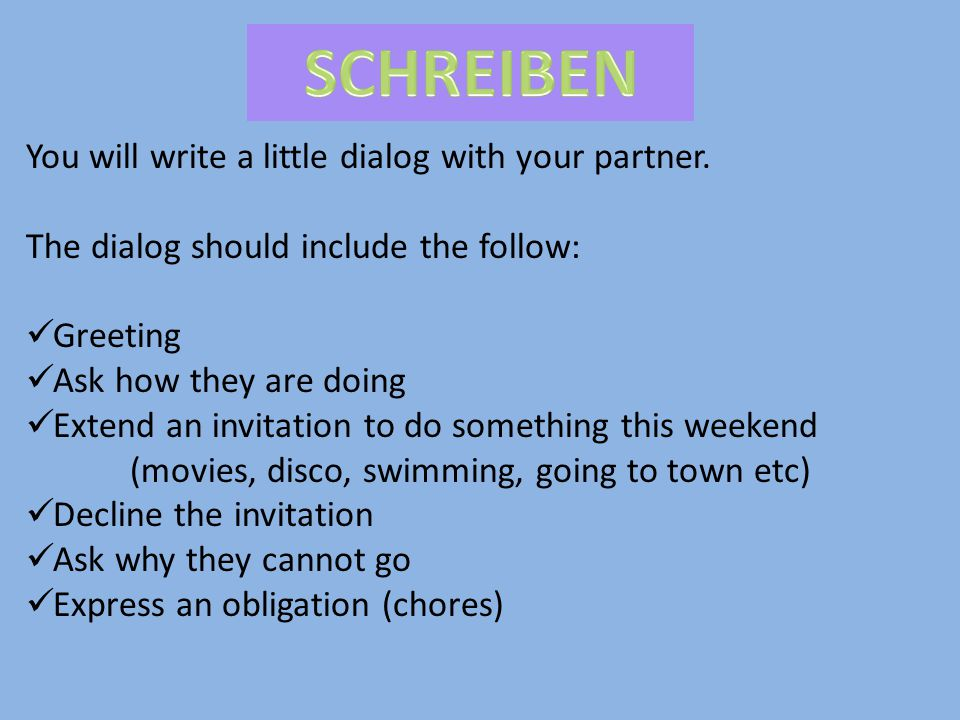 SCHREIBEN You will write a little dialog with your partner.