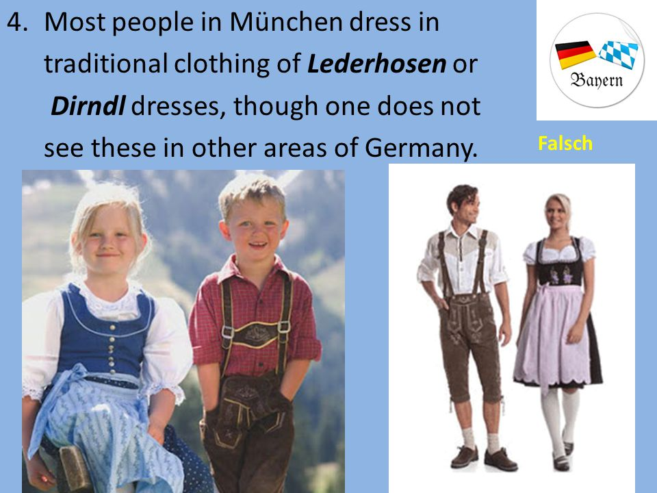 Most people in München dress in traditional clothing of Lederhosen or