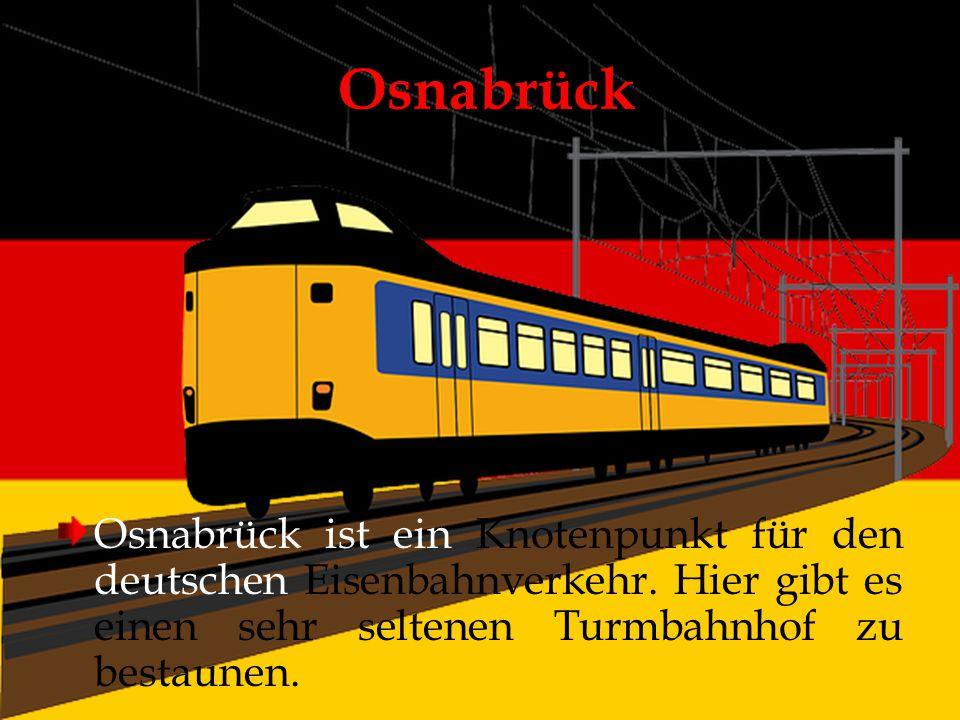 Osnabrück Osnabrück ist ein Knotenpunkt für den deutschen Eisenbahnverkehr.