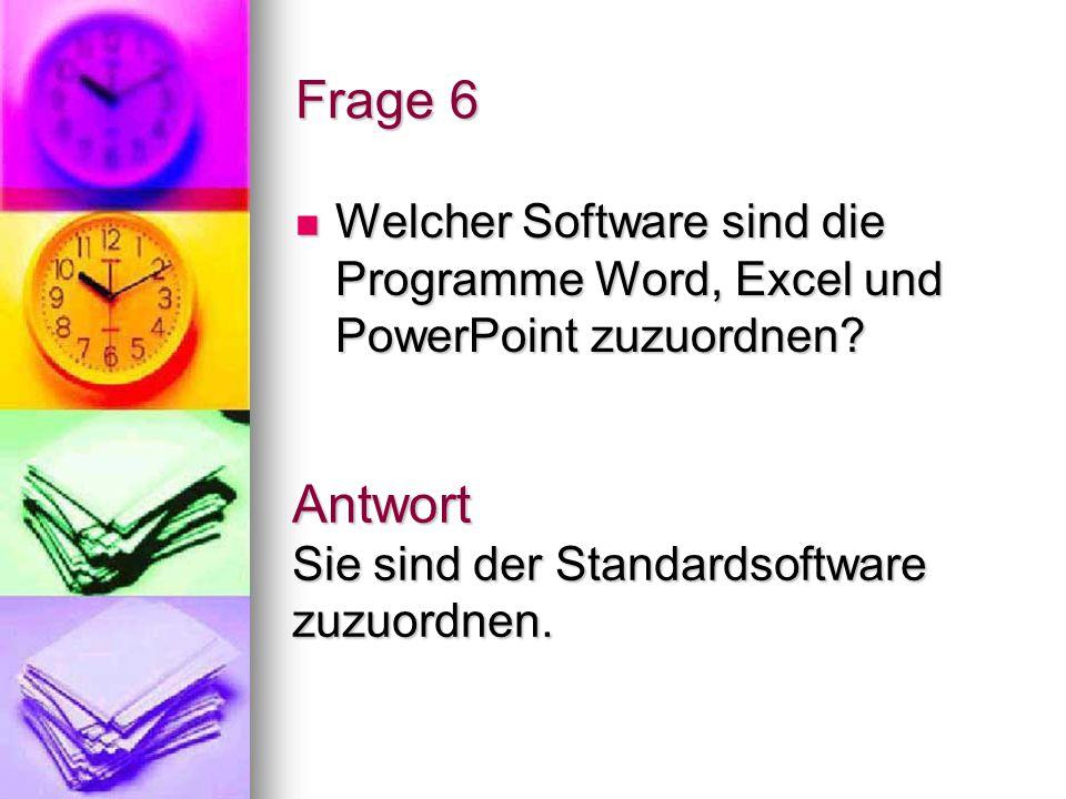 Antwort Sie sind der Standardsoftware zuzuordnen.