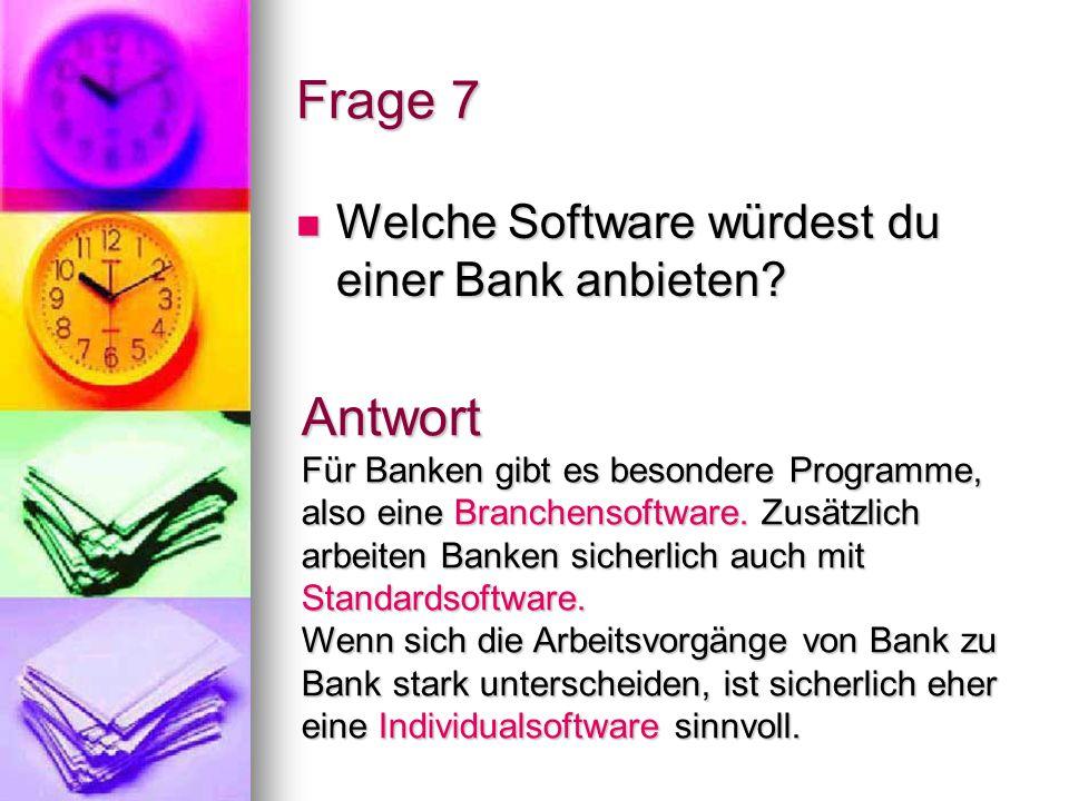 Frage 7 Welche Software würdest du einer Bank anbieten