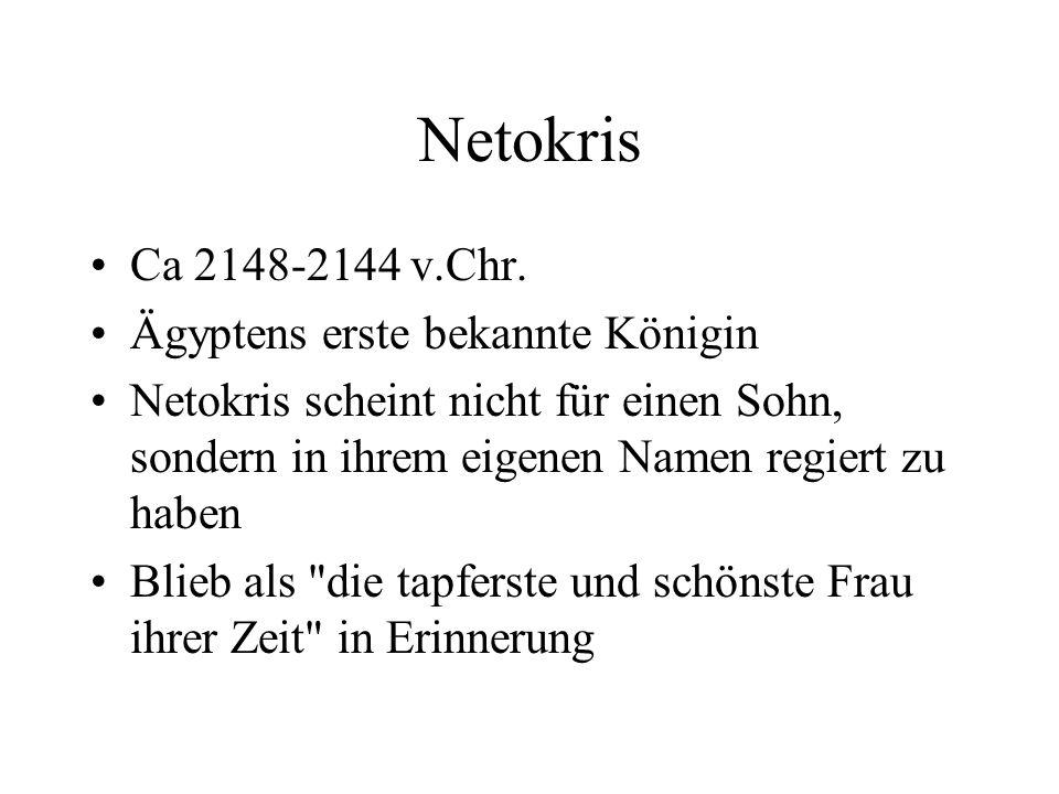 Netokris Ca 2148-2144 v.Chr. Ägyptens erste bekannte Königin