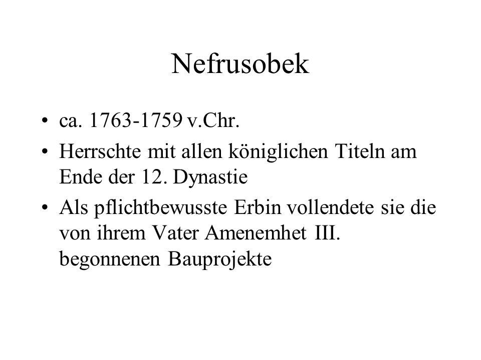 Nefrusobek ca. 1763-1759 v.Chr. Herrschte mit allen königlichen Titeln am Ende der 12. Dynastie.