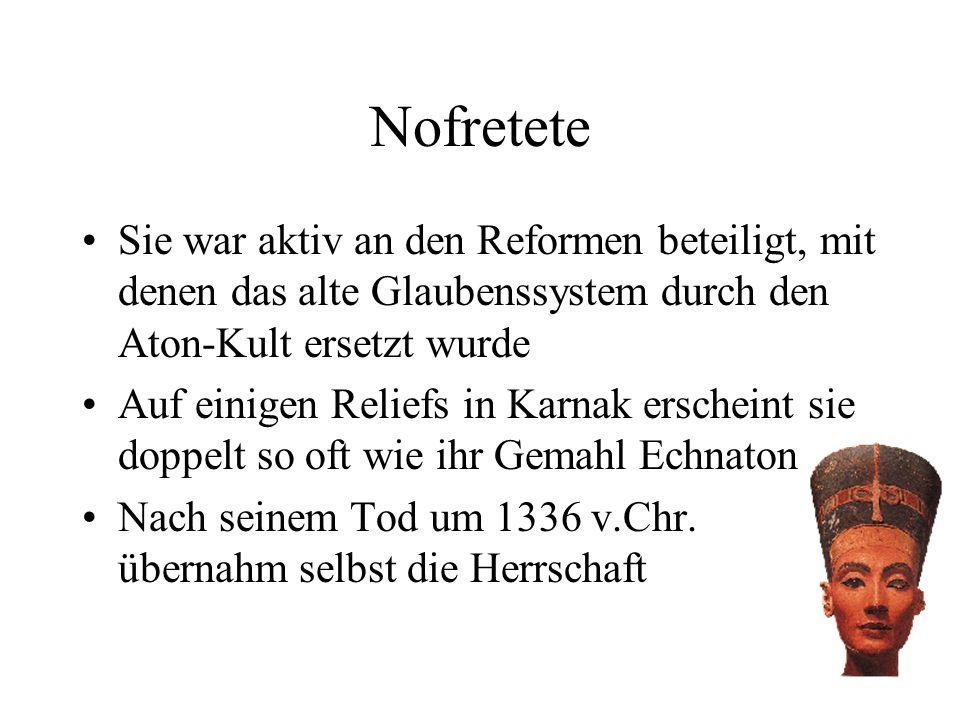 Nofretete Sie war aktiv an den Reformen beteiligt, mit denen das alte Glaubenssystem durch den Aton-Kult ersetzt wurde.