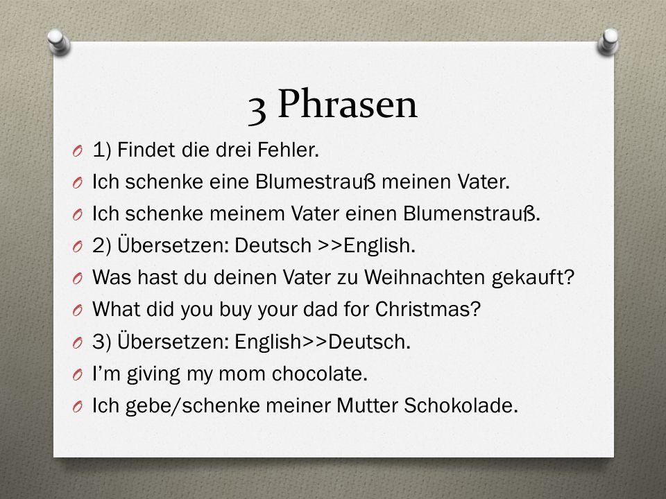 3 Phrasen 1) Findet die drei Fehler.