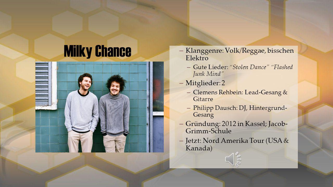 Milky Chance Klanggenre: Volk/Reggae, bisschen Elektro Mitglieder: 2